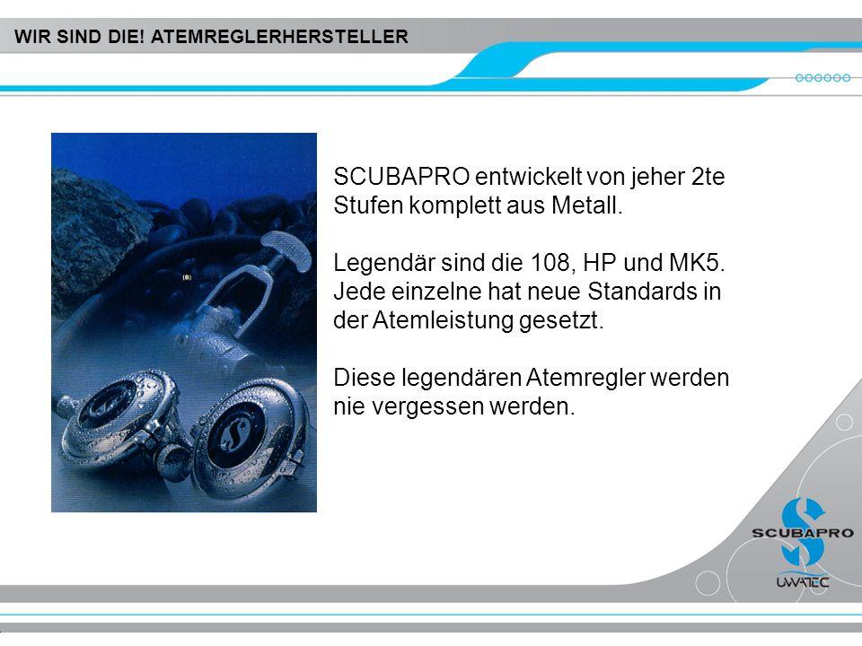 SCUBAPRO entwickelt von jeher 2te Stufen komplett aus Metall.