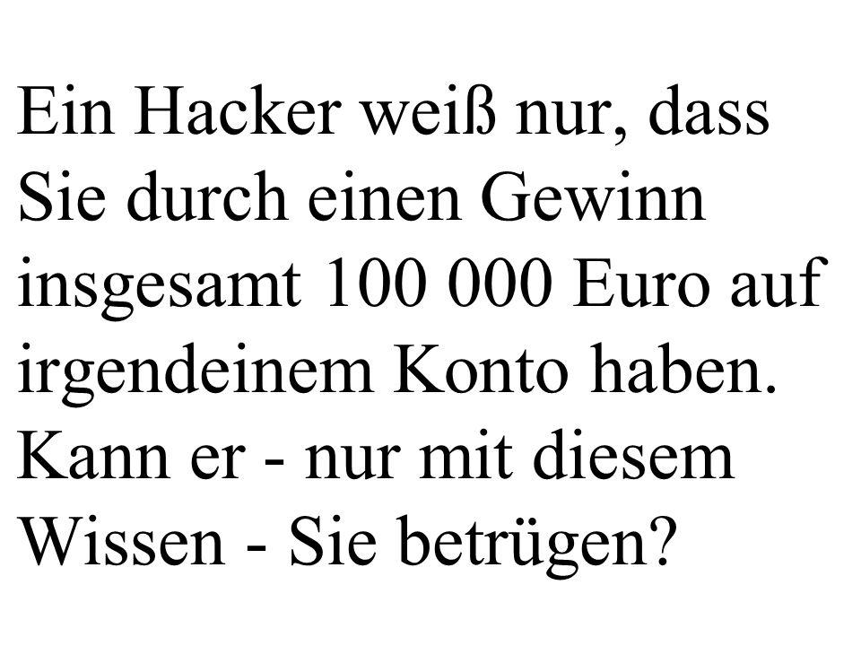Ein Hacker weiß nur, dass Sie durch einen Gewinn insgesamt 100 000 Euro auf irgendeinem Konto haben.