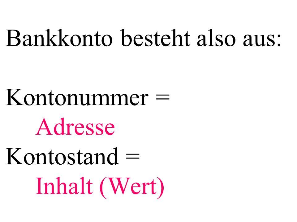Bankkonto besteht also aus: Kontonummer =. Adresse Kontostand =