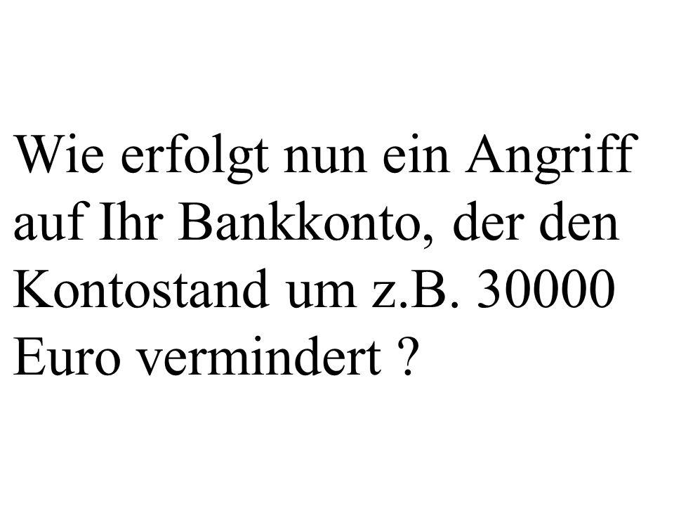 Wie erfolgt nun ein Angriff auf Ihr Bankkonto, der den Kontostand um z
