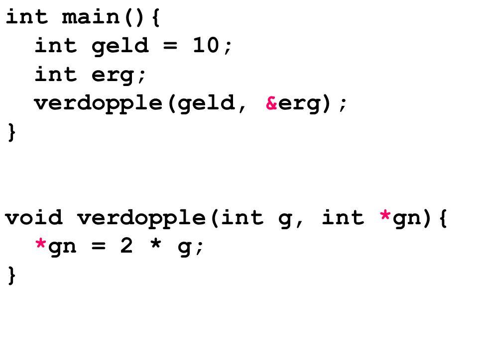 int main(){ int geld = 10; int erg; verdopple(geld, &erg); } void verdopple(int g, int *gn){ *gn = 2 * g;