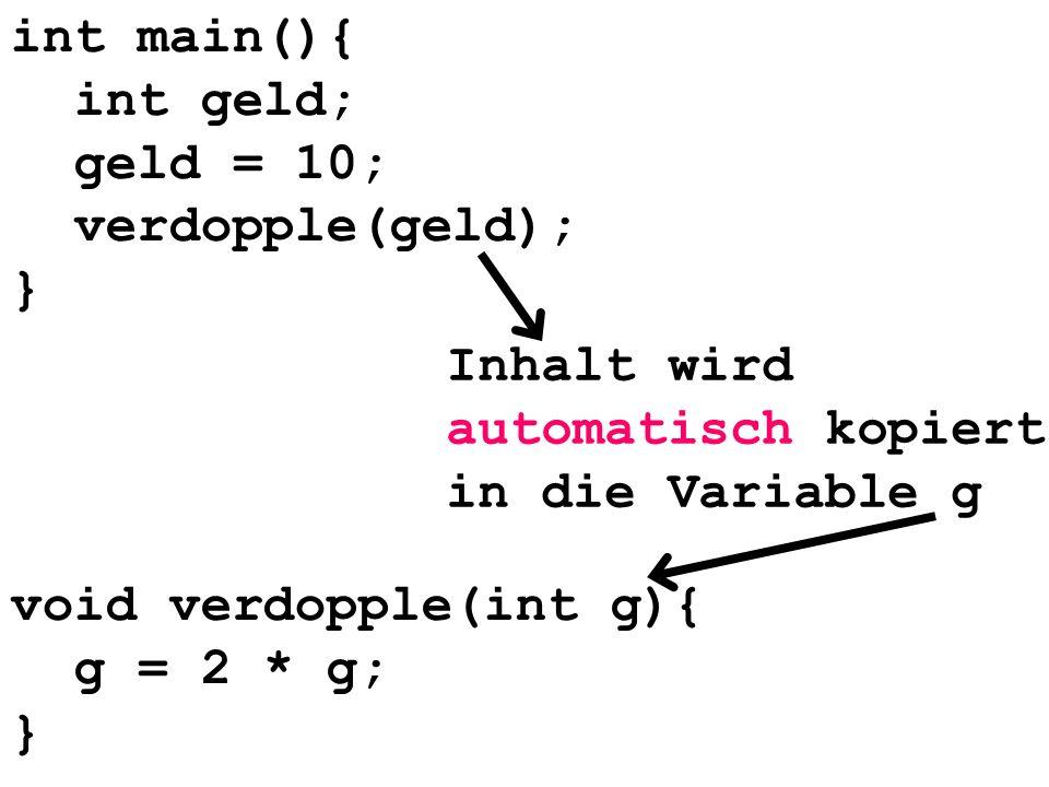 int main(){ int geld; geld = 10; verdopple(geld); } Inhalt wird automatisch kopiert in die Variable g.