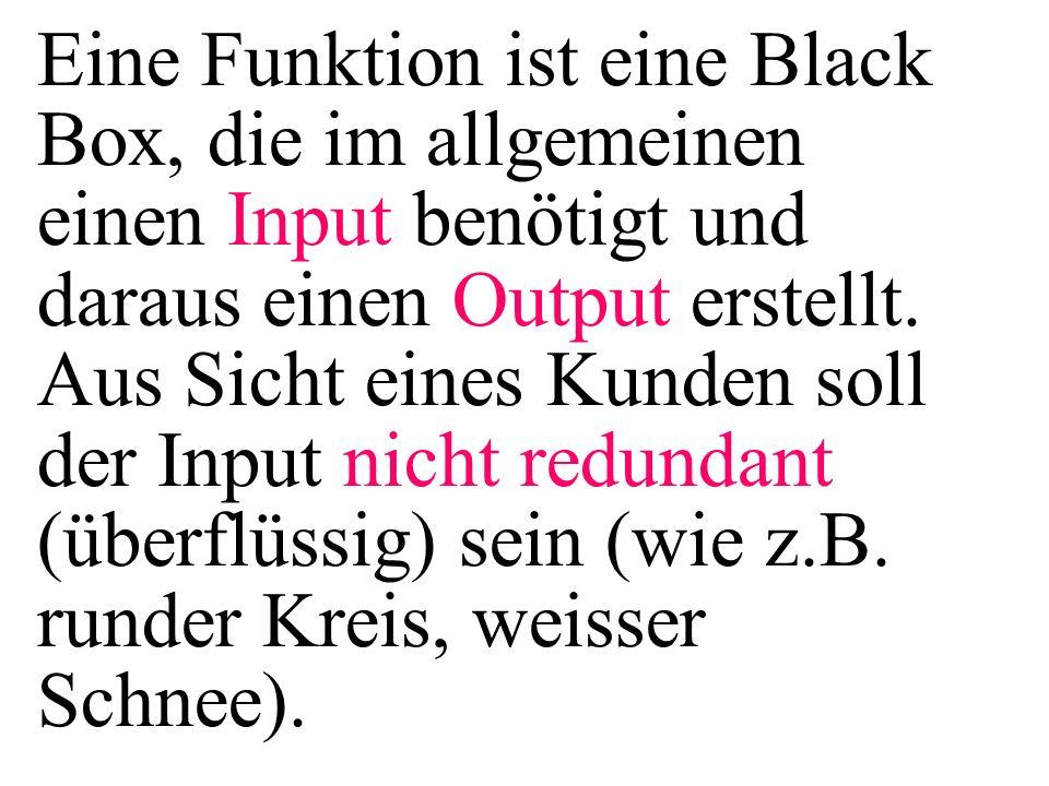 Eine Funktion ist eine Black Box, die im allgemeinen einen Input benötigt und daraus einen Output erstellt.
