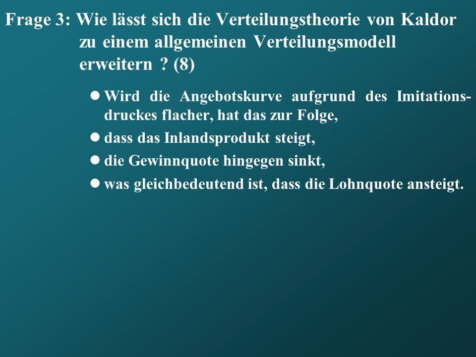 Frage 3: Wie lässt sich die Verteilungstheorie von Kaldor zu einem allgemeinen Verteilungsmodell erweitern (8)