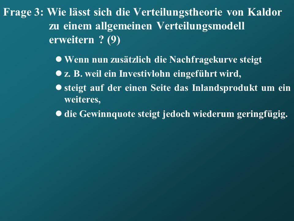 Frage 3: Wie lässt sich die Verteilungstheorie von Kaldor zu einem allgemeinen Verteilungsmodell erweitern (9)