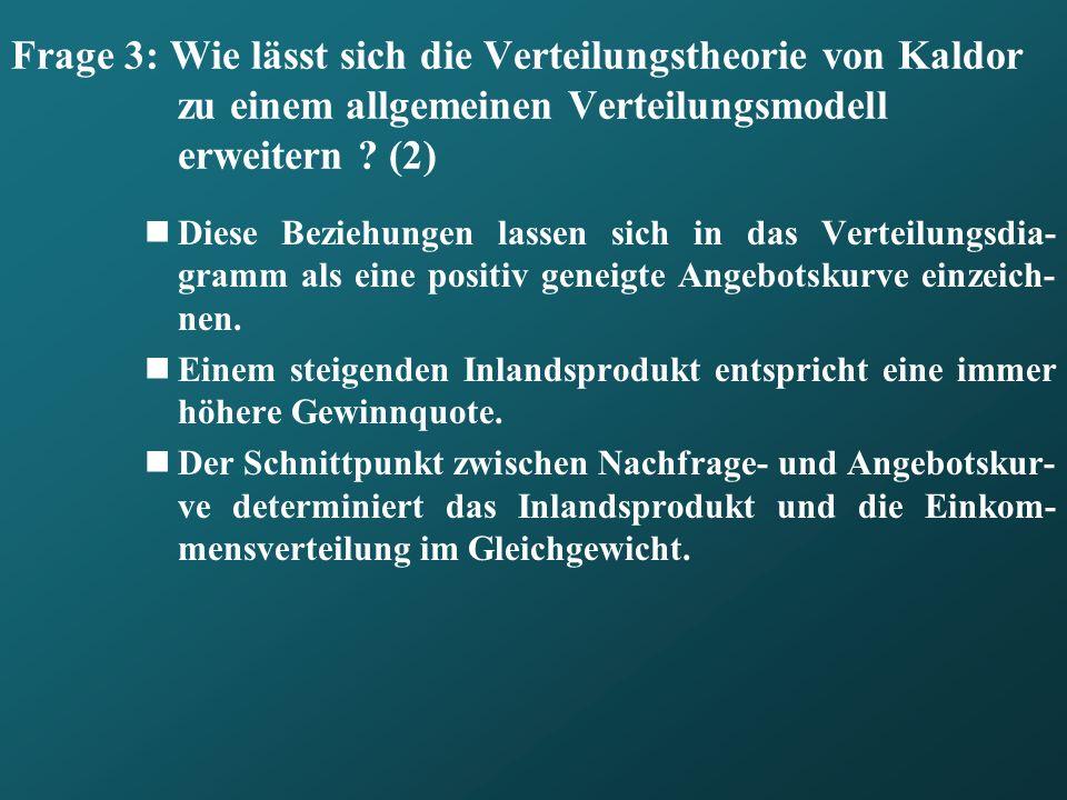 Frage 3: Wie lässt sich die Verteilungstheorie von Kaldor zu einem allgemeinen Verteilungsmodell erweitern (2)
