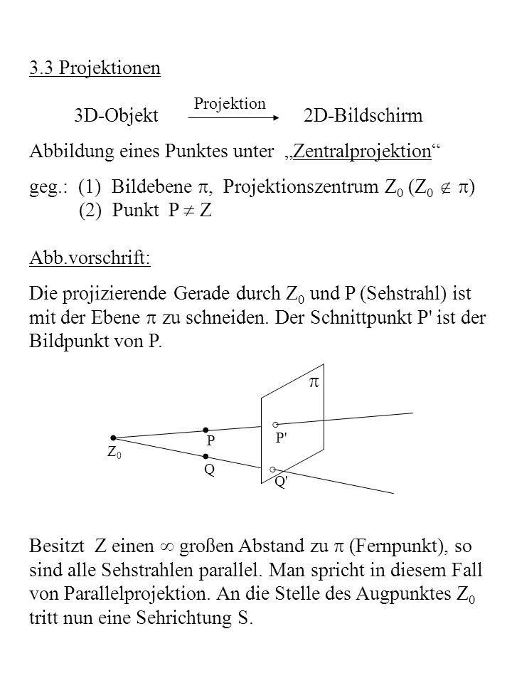 • • • 3.3 Projektionen 3D-Objekt 2D-Bildschirm