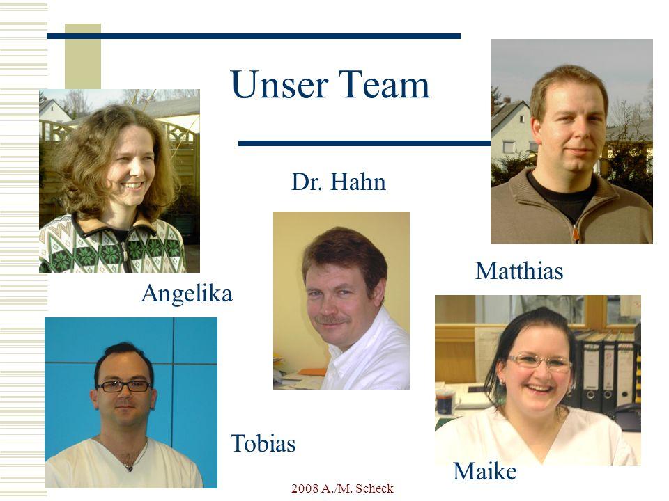 Unser Team Dr. Hahn Matthias Angelika Tobias Maike 2008 A./M. Scheck