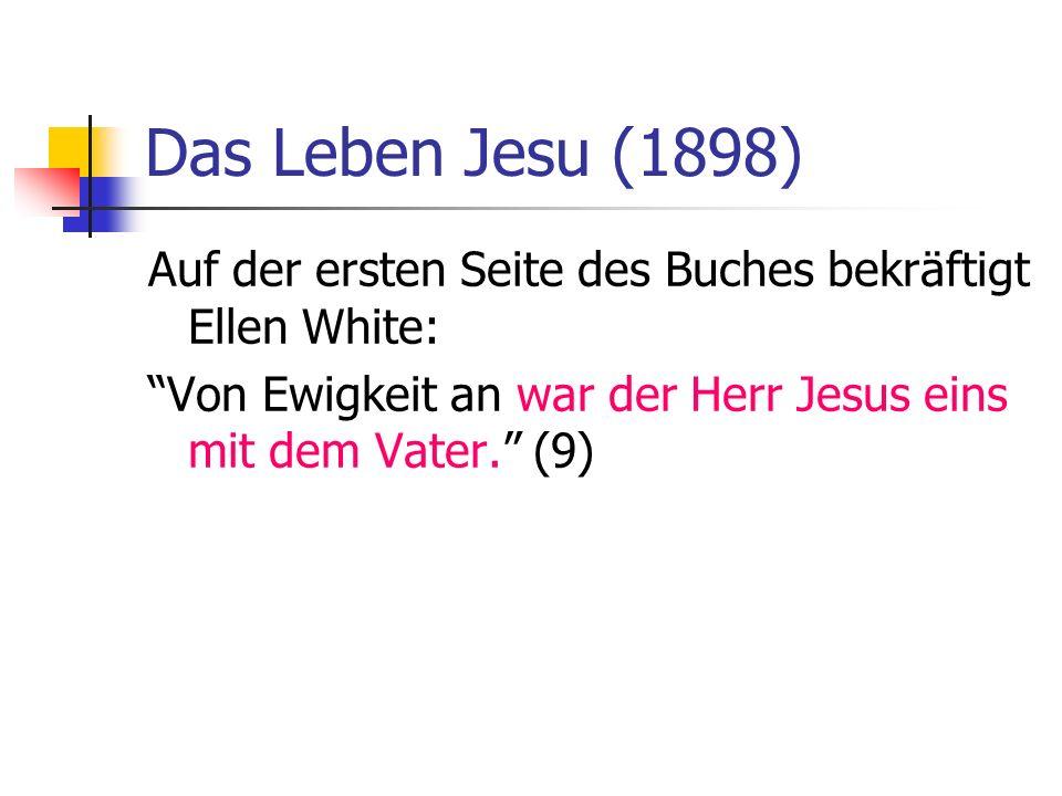 Das Leben Jesu (1898) Auf der ersten Seite des Buches bekräftigt Ellen White: Von Ewigkeit an war der Herr Jesus eins mit dem Vater. (9)
