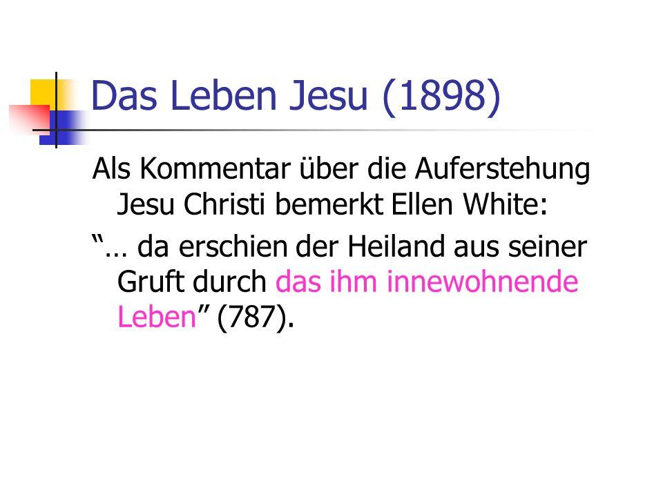 Das Leben Jesu (1898) Als Kommentar über die Auferstehung Jesu Christi bemerkt Ellen White: