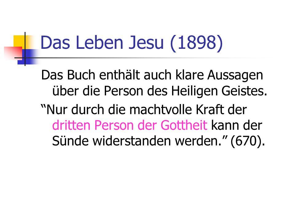 Das Leben Jesu (1898) Das Buch enthält auch klare Aussagen über die Person des Heiligen Geistes.
