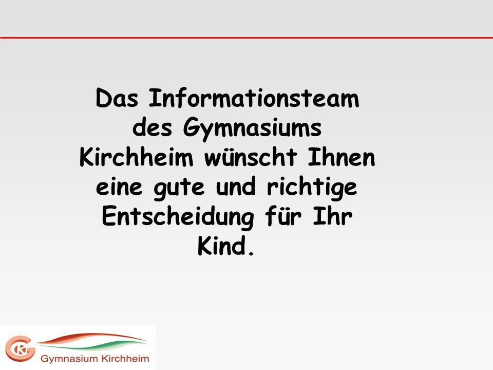 Das Informationsteam des Gymnasiums Kirchheim wünscht Ihnen eine gute und richtige Entscheidung für Ihr Kind.