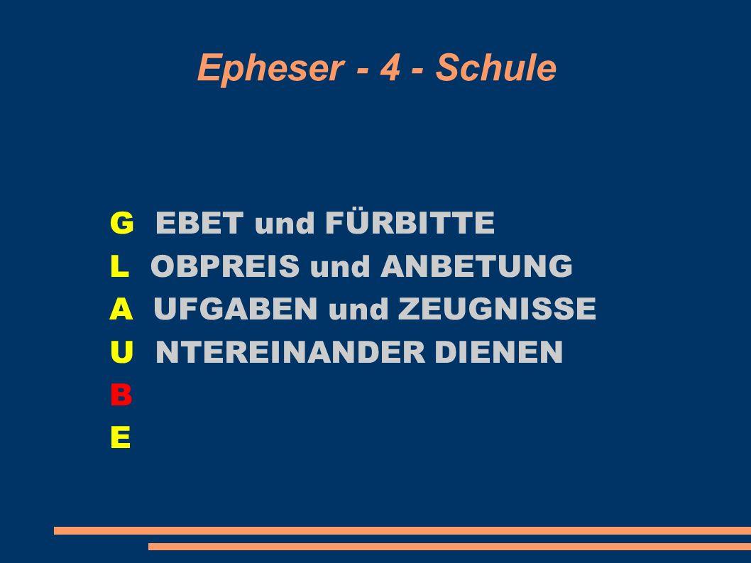 Epheser - 4 - Schule G EBET und FÜRBITTE L OBPREIS und ANBETUNG