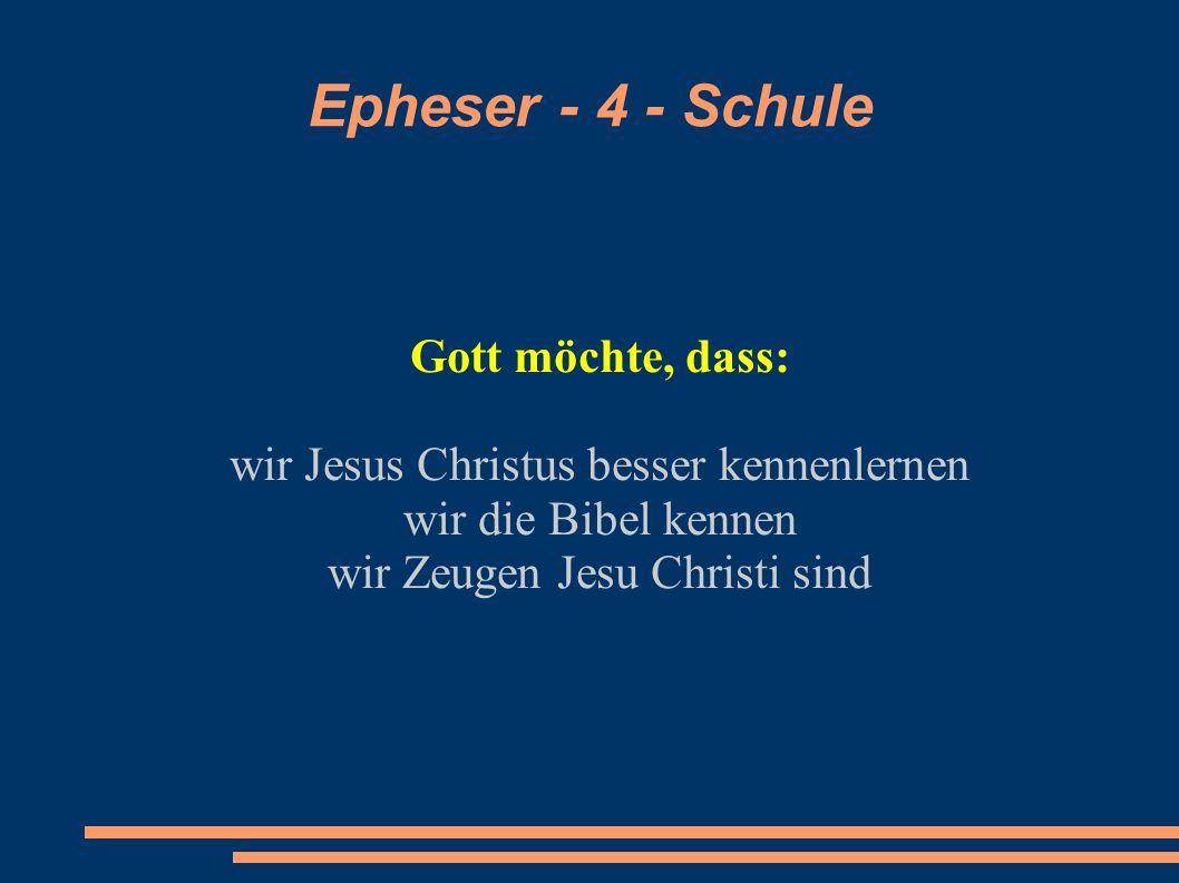 Epheser - 4 - Schule Gott möchte, dass: