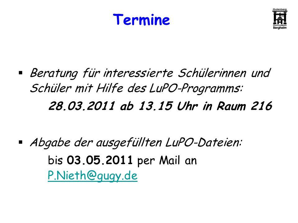 Termine Beratung für interessierte Schülerinnen und Schüler mit Hilfe des LuPO-Programms: 28.03.2011 ab 13.15 Uhr in Raum 216.