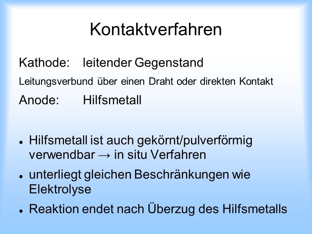 Kontaktverfahren Kathode: leitender Gegenstand Anode: Hilfsmetall