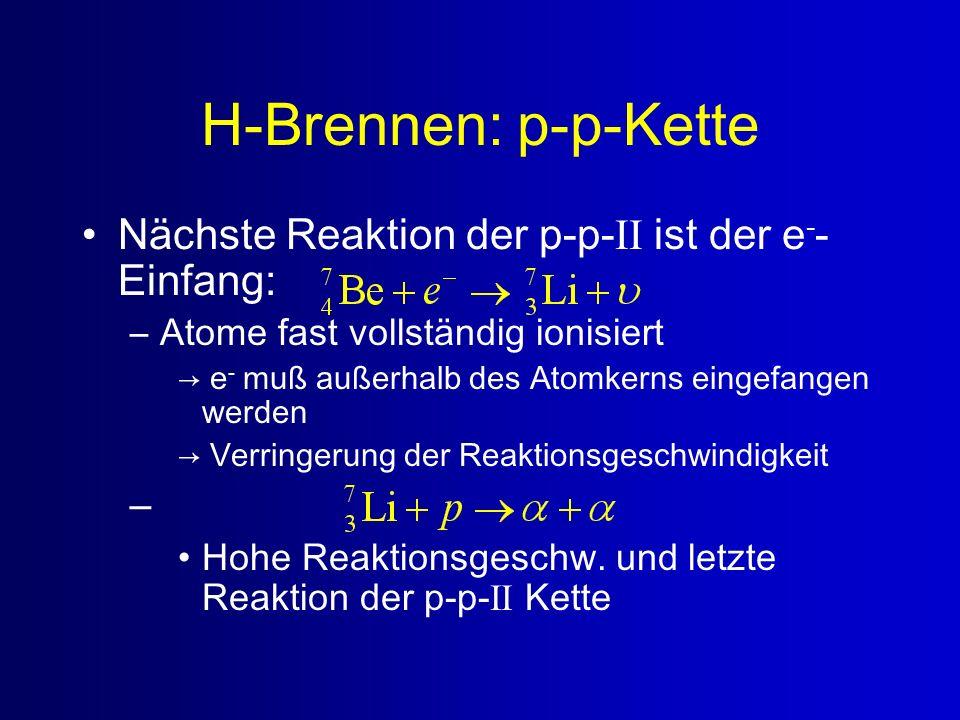 H-Brennen: p-p-Kette Nächste Reaktion der p-p-II ist der e-- Einfang: