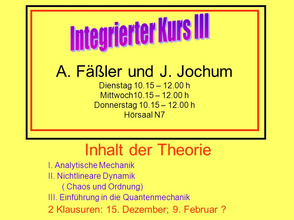 Integrierter Kurs III A. Fäßler und J. Jochum Dienstag 10.15 – 12.00 h Mittwoch10.15 – 12.00 h Donnerstag 10.15 – 12.00 h Hörsaal N7.