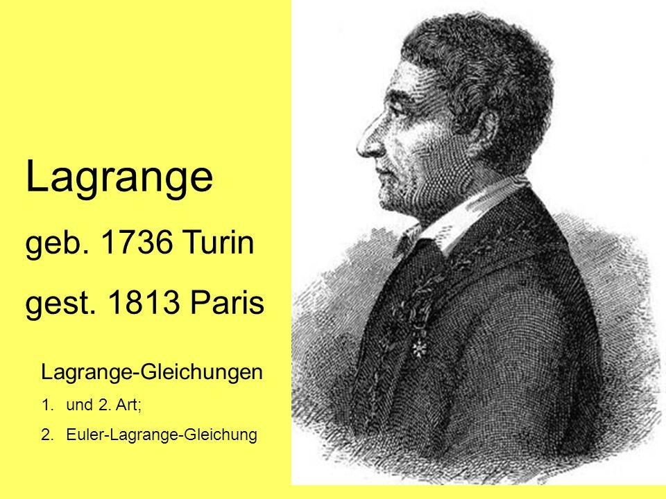 Lagrange geb. 1736 Turin gest. 1813 Paris Lagrange-Gleichungen