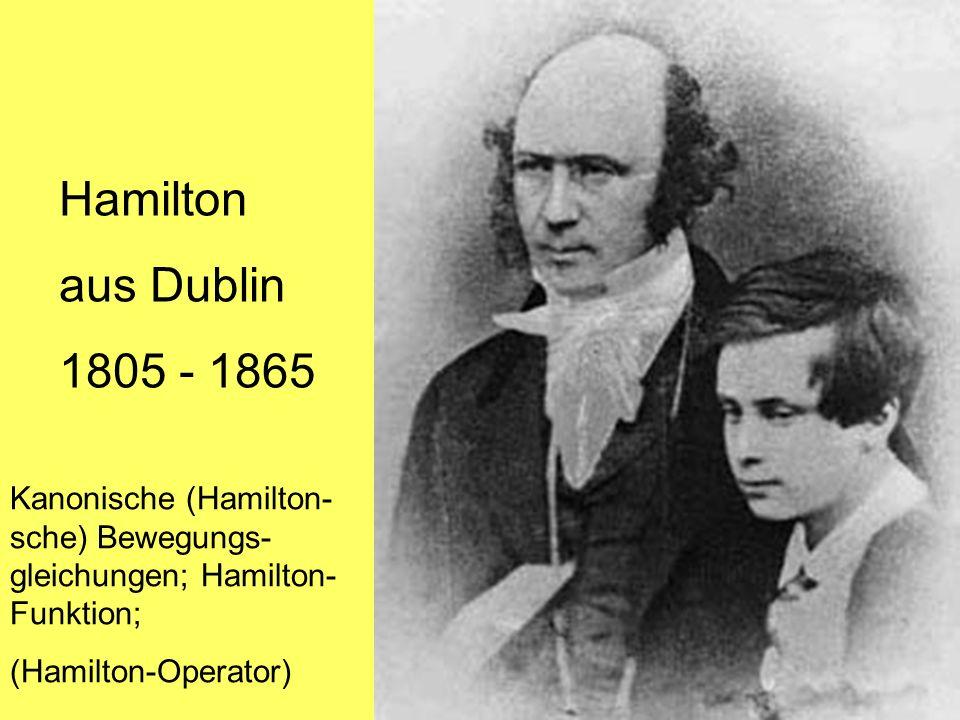 Hamilton aus Dublin. 1805 - 1865. Kanonische (Hamilton- sche) Bewegungs-gleichungen; Hamilton-Funktion;