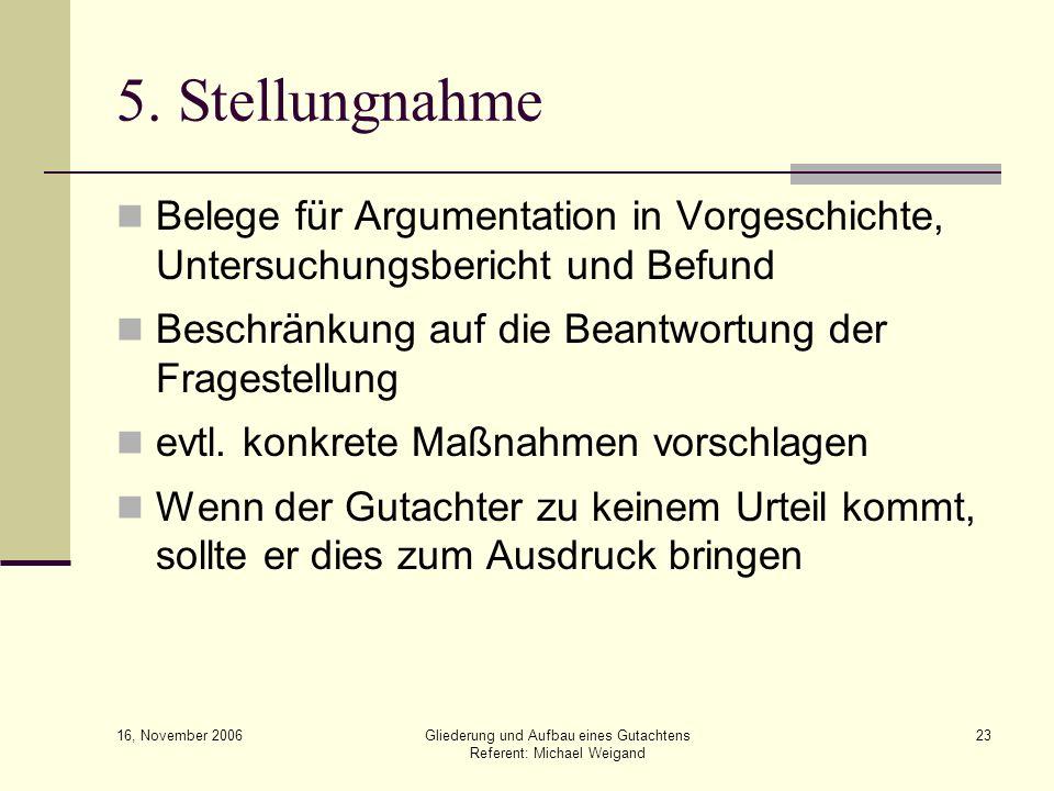 5. Stellungnahme Belege für Argumentation in Vorgeschichte, Untersuchungsbericht und Befund. Beschränkung auf die Beantwortung der Fragestellung.