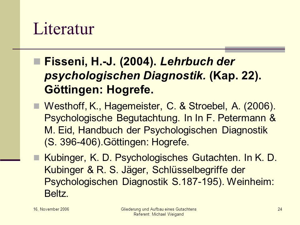 LiteraturFisseni, H.-J. (2004). Lehrbuch der psychologischen Diagnostik. (Kap. 22). Göttingen: Hogrefe.