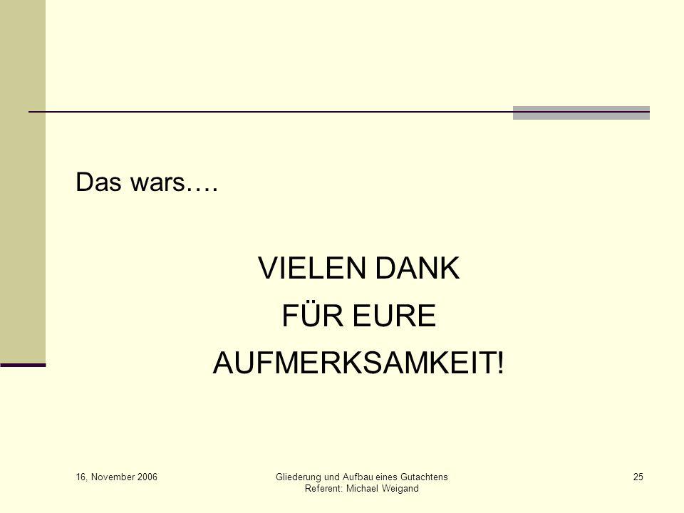 VIELEN DANK FÜR EURE AUFMERKSAMKEIT! Das wars…. 16, November 2006