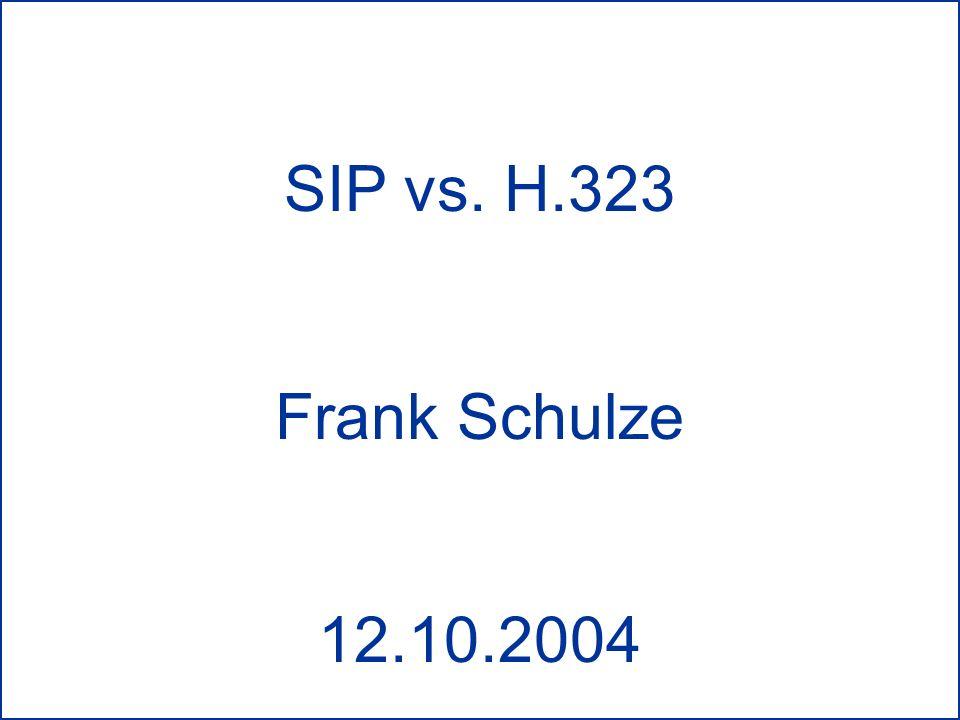 SIP vs. H.323 Frank Schulze 12.10.2004