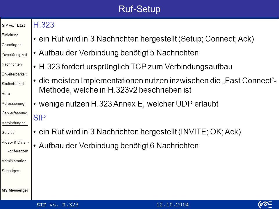 Ruf-Setup H.323. ein Ruf wird in 3 Nachrichten hergestellt (Setup; Connect; Ack) Aufbau der Verbindung benötigt 5 Nachrichten.