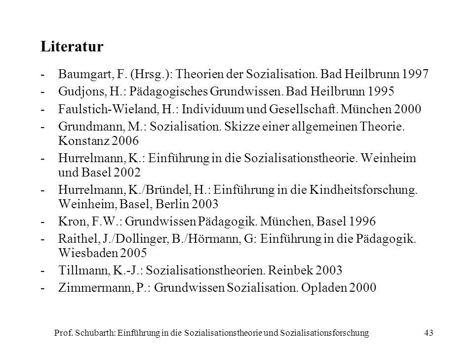 Literatur Baumgart, F. (Hrsg.): Theorien der Sozialisation. Bad Heilbrunn 1997. - Gudjons, H.: Pädagogisches Grundwissen. Bad Heilbrunn 1995.
