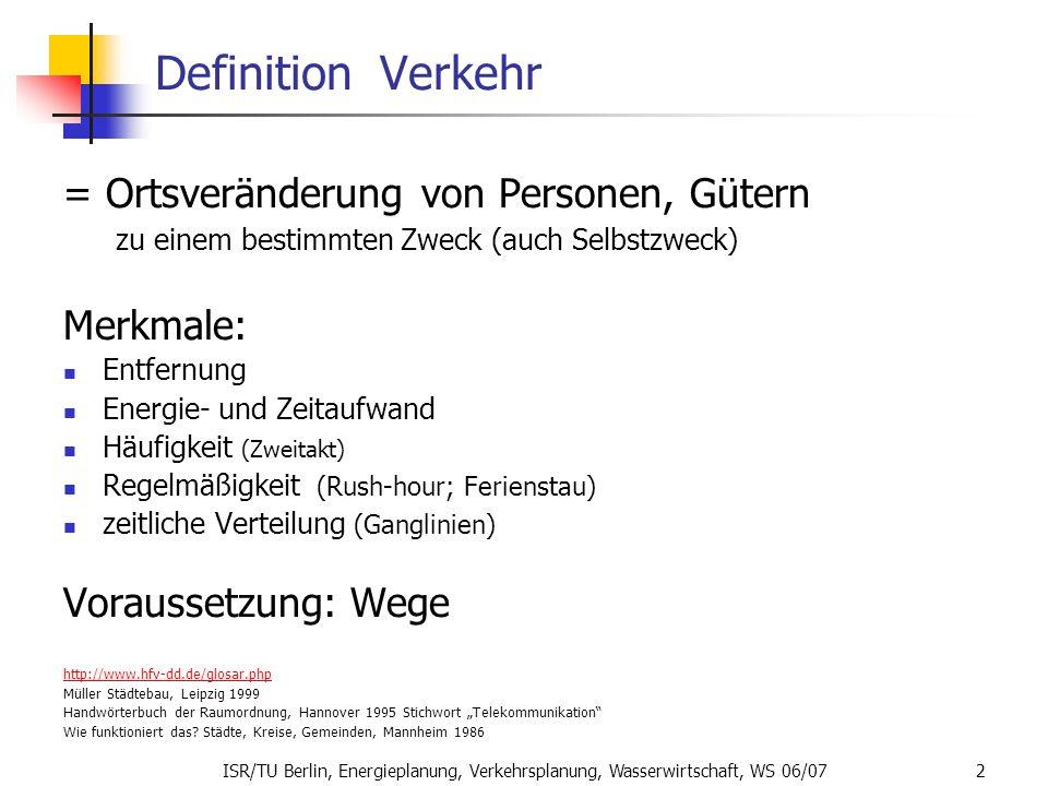 Definition Verkehr = Ortsveränderung von Personen, Gütern Merkmale: