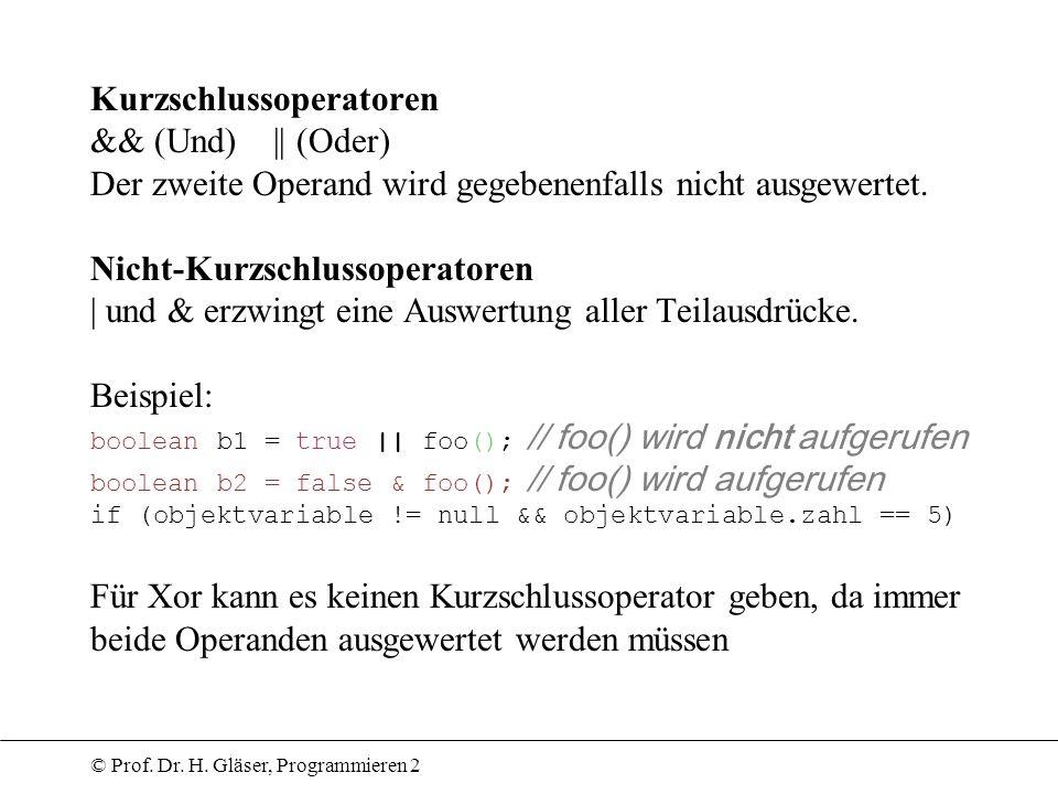 Kurzschlussoperatoren && (Und) || (Oder) Der zweite Operand wird gegebenenfalls nicht ausgewertet.