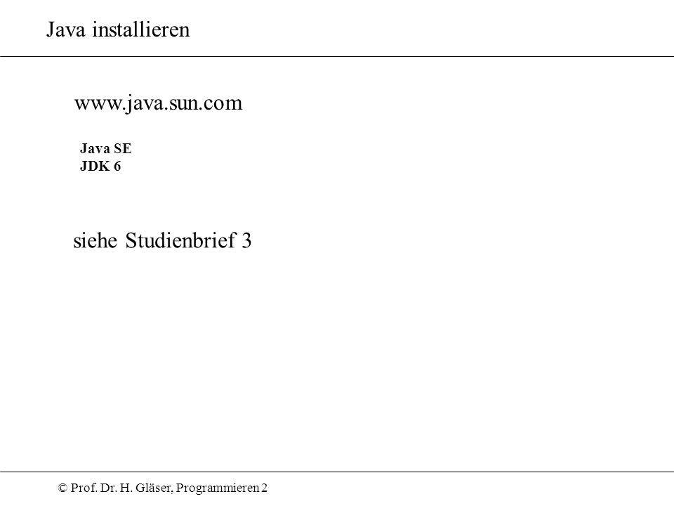 Java installieren www.java.sun.com Java SE JDK 6 siehe Studienbrief 3