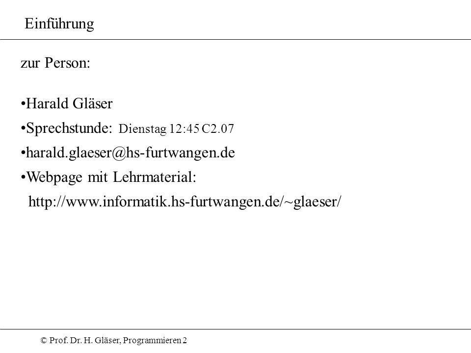 Einführungzur Person: Harald Gläser. Sprechstunde: Dienstag 12:45 C2.07. harald.glaeser@hs-furtwangen.de.