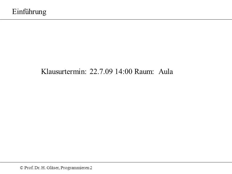 Einführung Klausurtermin: 22.7.09 14:00 Raum: Aula