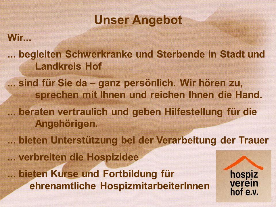 Unser Angebot Wir... ... begleiten Schwerkranke und Sterbende in Stadt und Landkreis Hof.