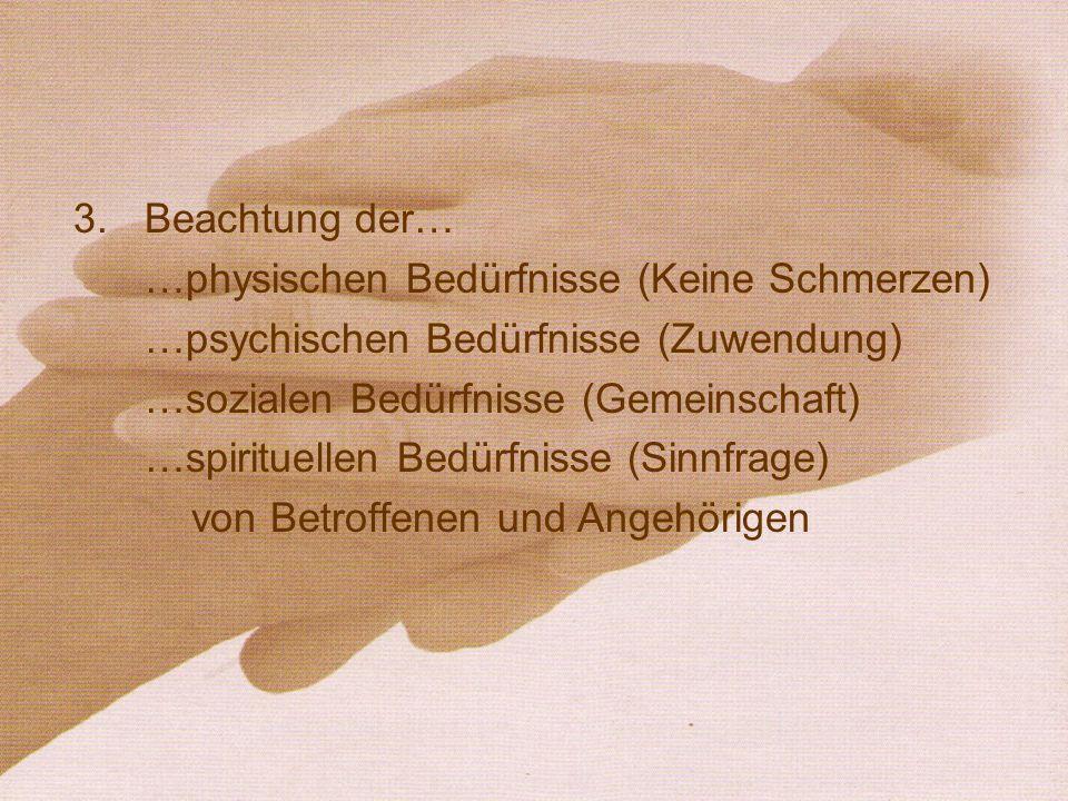 Beachtung der… …physischen Bedürfnisse (Keine Schmerzen) …psychischen Bedürfnisse (Zuwendung) …sozialen Bedürfnisse (Gemeinschaft)