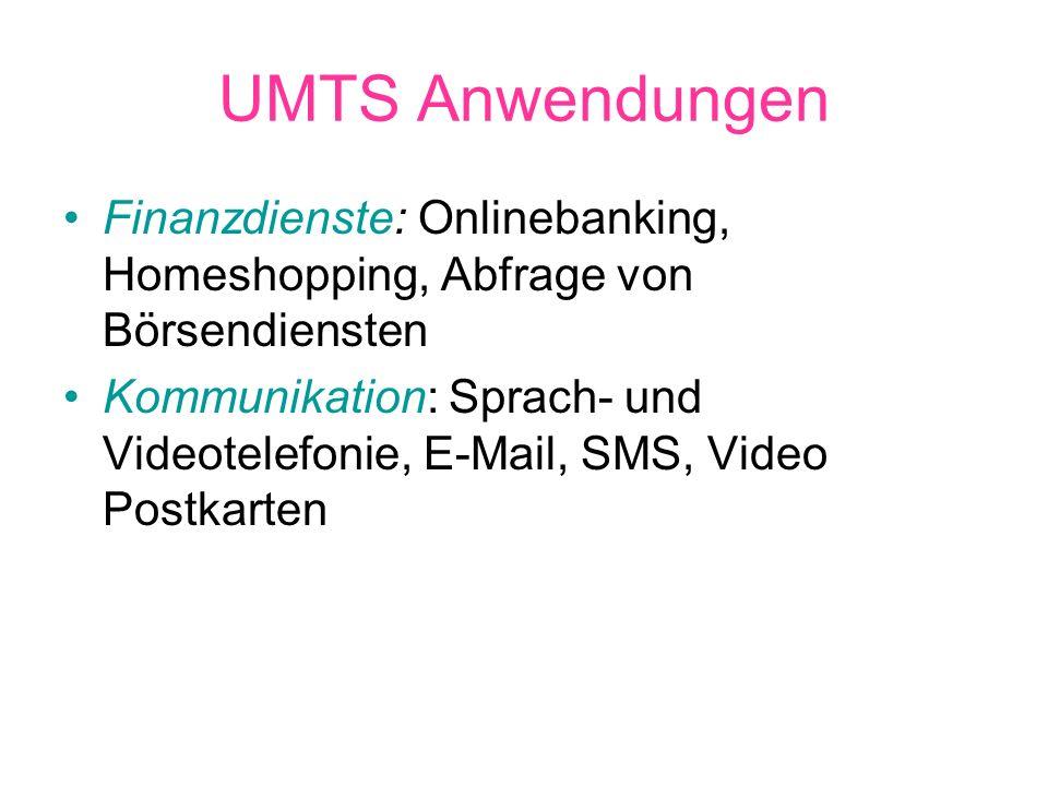 UMTS Anwendungen Finanzdienste: Onlinebanking, Homeshopping, Abfrage von Börsendiensten.