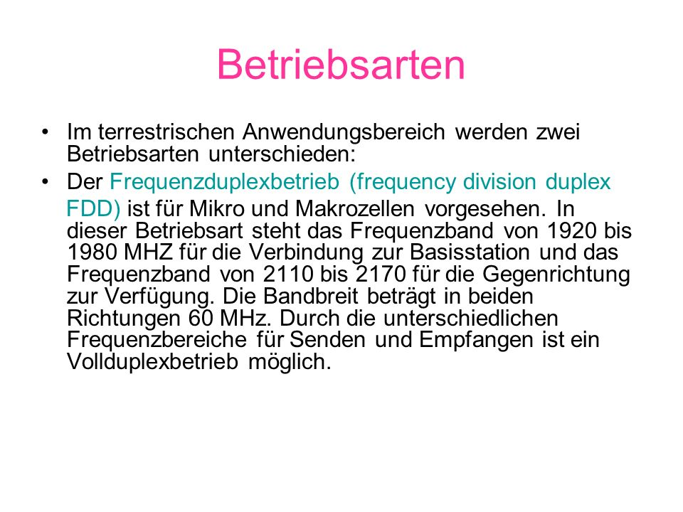 Betriebsarten Im terrestrischen Anwendungsbereich werden zwei Betriebsarten unterschieden: Der Frequenzduplexbetrieb (frequency division duplex.