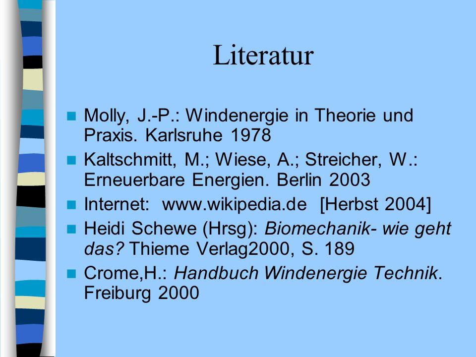 Literatur Molly, J.-P.: Windenergie in Theorie und Praxis. Karlsruhe 1978.