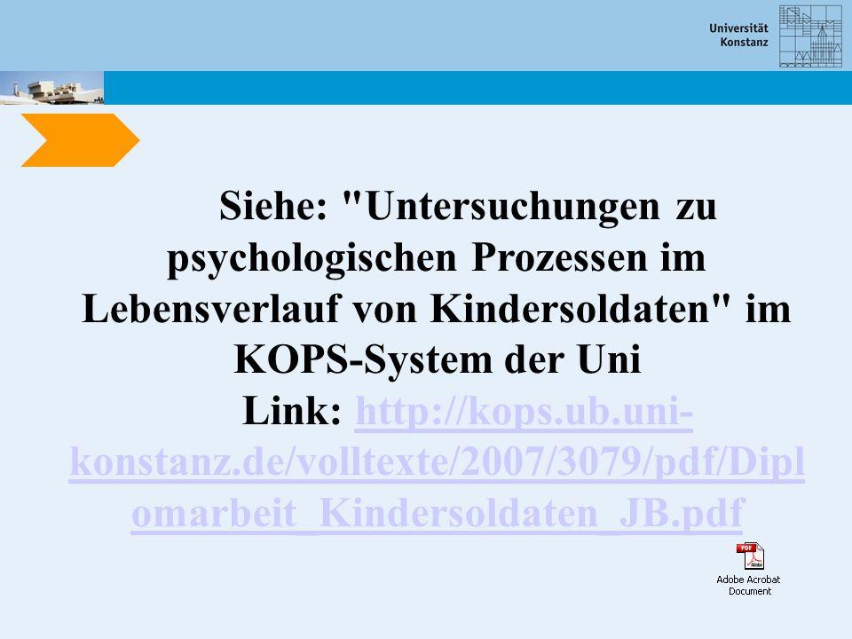 Siehe: Untersuchungen zu psychologischen Prozessen im Lebensverlauf von Kindersoldaten im KOPS-System der Uni