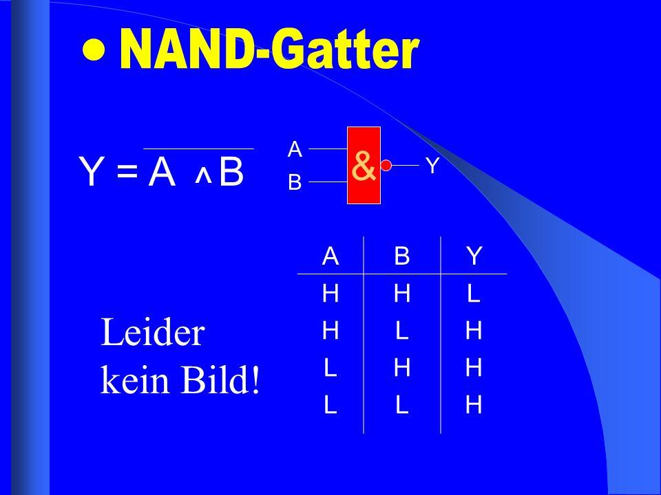NAND-Gatter Y = A B ^ & A B Y A B Y H L Leider kein Bild!