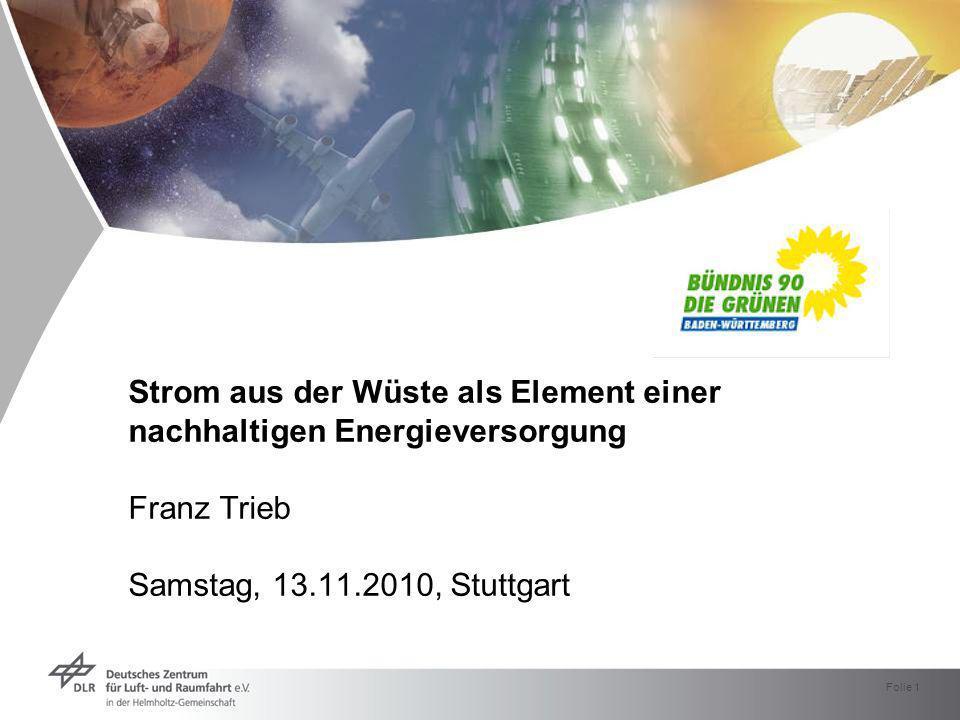 Strom aus der Wüste als Element einer nachhaltigen Energieversorgung Franz Trieb Samstag, 13.11.2010, Stuttgart
