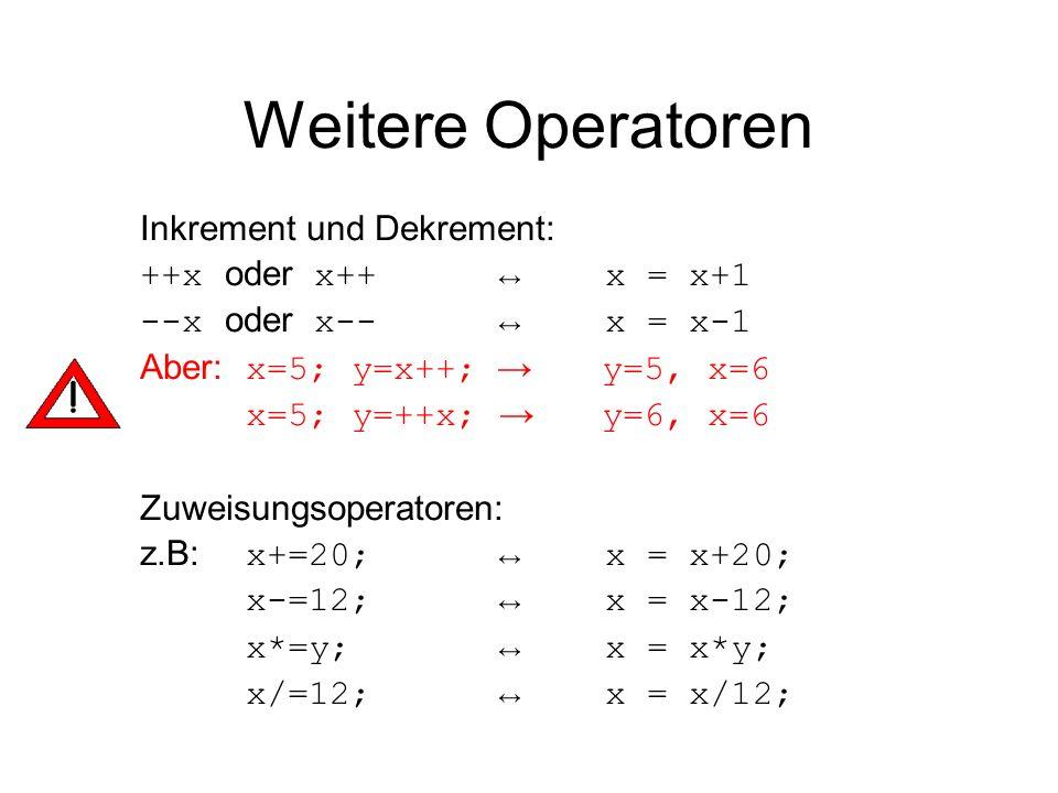 Weitere Operatoren Inkrement und Dekrement: ++x oder x++ ↔ x = x+1