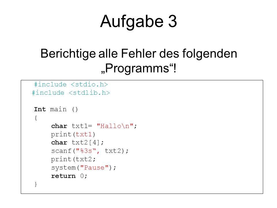 """Aufgabe 3 Berichtige alle Fehler des folgenden """"Programms !"""