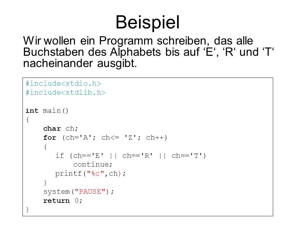 Beispiel Wir wollen ein Programm schreiben, das alle Buchstaben des Alphabets bis auf 'E', 'R' und 'T' nacheinander ausgibt.