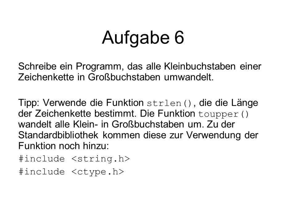 Aufgabe 6 Schreibe ein Programm, das alle Kleinbuchstaben einer Zeichenkette in Großbuchstaben umwandelt.