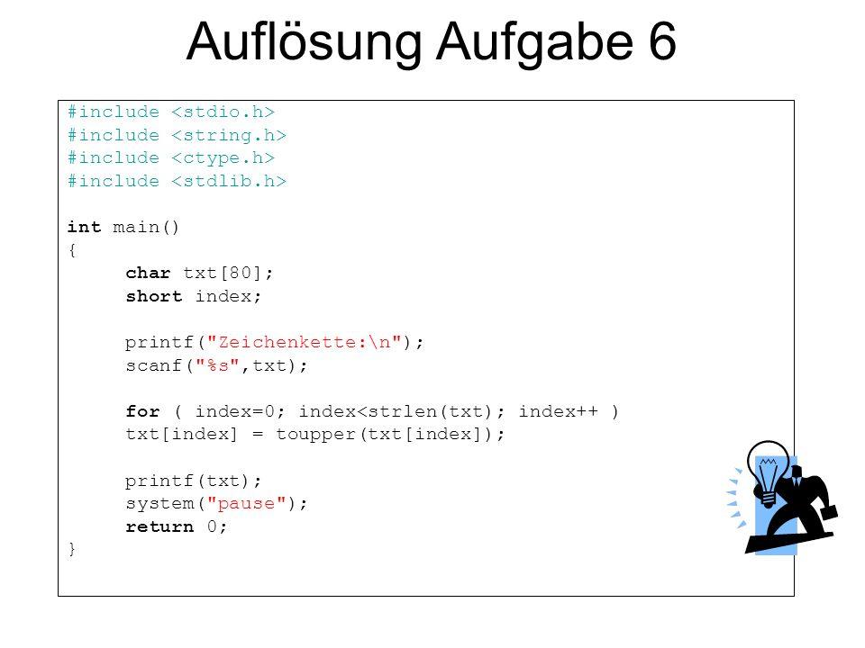 Auflösung Aufgabe 6 #include <stdio.h> #include <string.h>