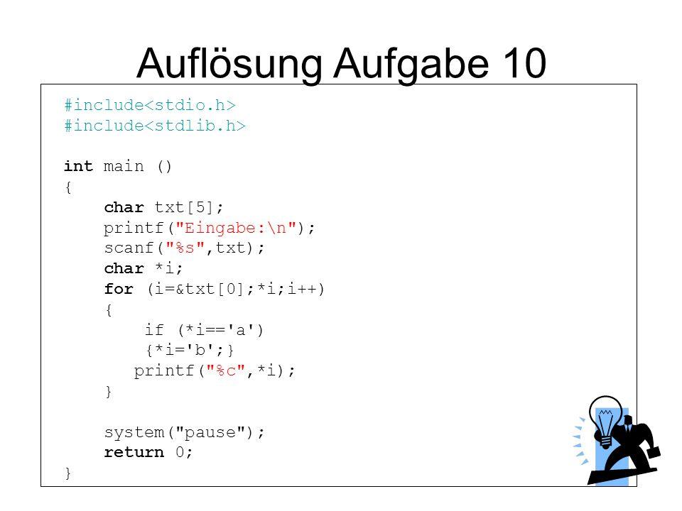 Auflösung Aufgabe 10 #include<stdio.h> #include<stdlib.h>