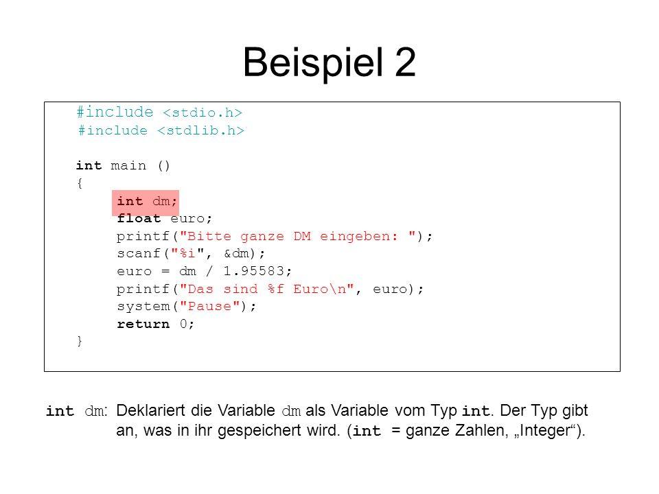 Beispiel 2 #include <stdio.h> #include <stdlib.h> int main () { int dm; float euro; printf( Bitte ganze DM eingeben: );